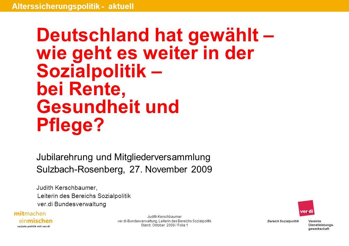 Bereich SozialpolitikVereinte Dienstleistungs- gewerkschaft Alterssicherungspolitik - aktuell Judith Kerschbaumer ver.di-Bundesverwaltung, Leiterin de