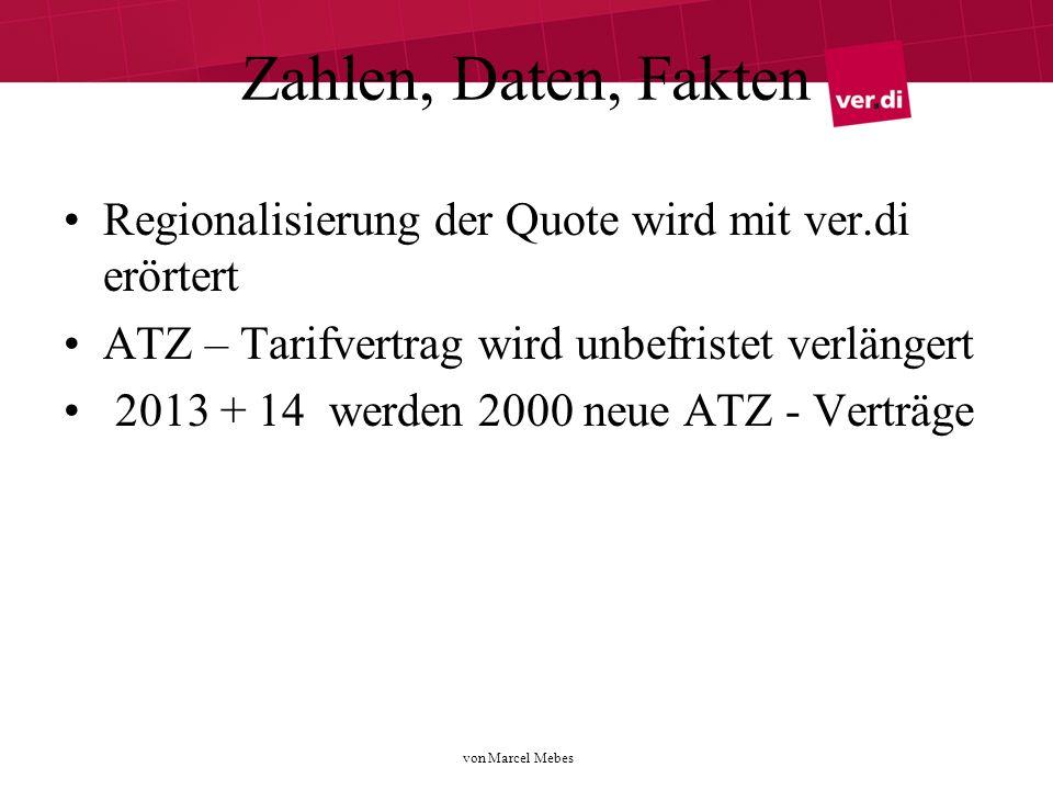 von Marcel Mebes Zahlen, Daten, Fakten Regionalisierung der Quote wird mit ver.di erörtert ATZ – Tarifvertrag wird unbefristet verlängert 2013 + 14 werden 2000 neue ATZ - Verträge
