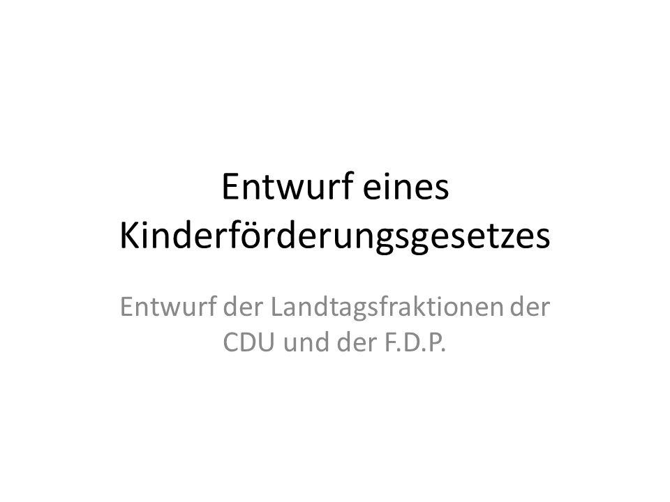 Entwurf eines Kinderförderungsgesetzes Entwurf der Landtagsfraktionen der CDU und der F.D.P.