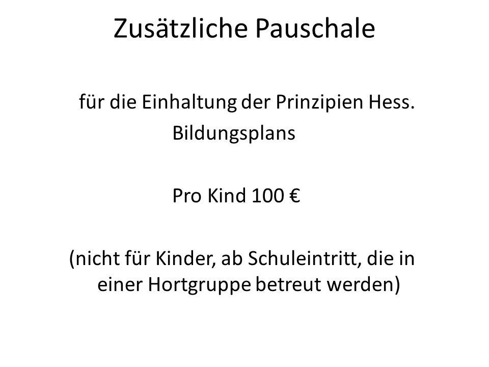Zusätzliche Pauschale für die Einhaltung der Prinzipien Hess. Bildungsplans Pro Kind 100 (nicht für Kinder, ab Schuleintritt, die in einer Hortgruppe