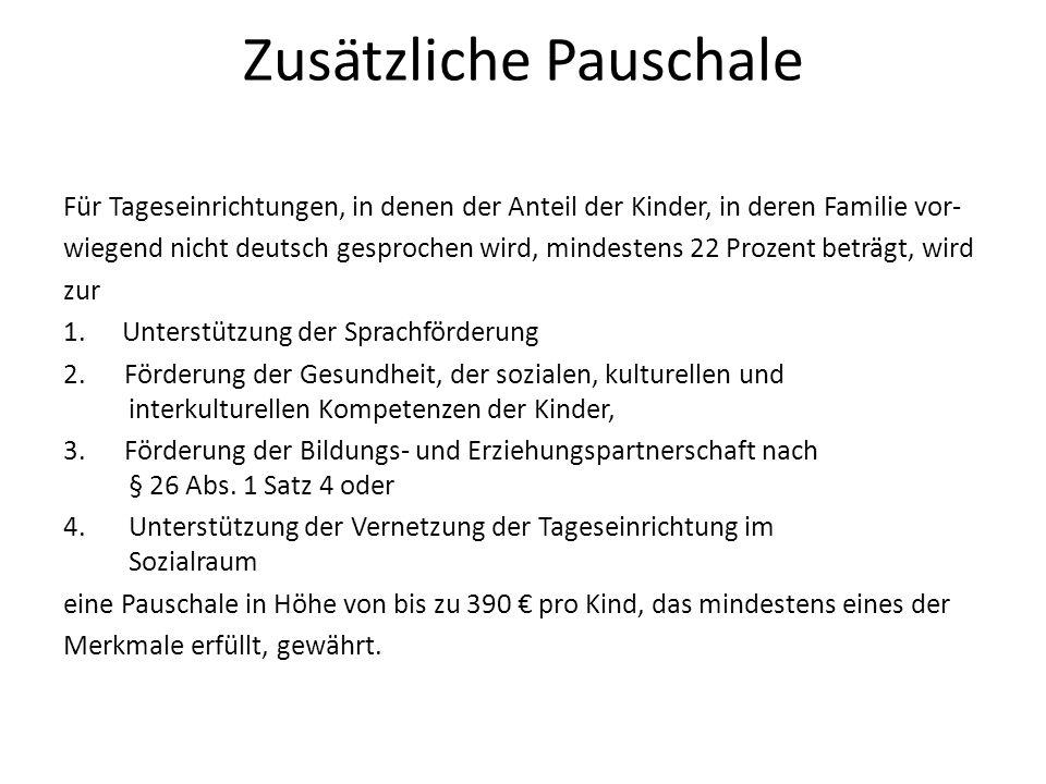 Zusätzliche Pauschale Für Tageseinrichtungen, in denen der Anteil der Kinder, in deren Familie vor- wiegend nicht deutsch gesprochen wird, mindestens