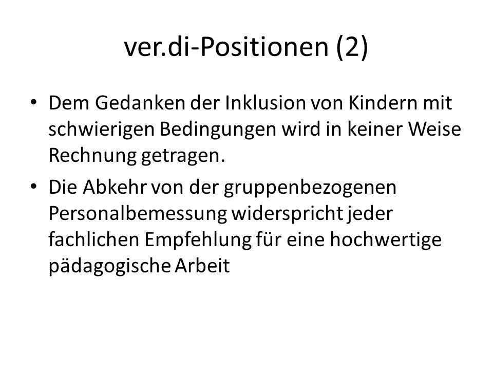 ver.di-Positionen (2) Dem Gedanken der Inklusion von Kindern mit schwierigen Bedingungen wird in keiner Weise Rechnung getragen. Die Abkehr von der gr