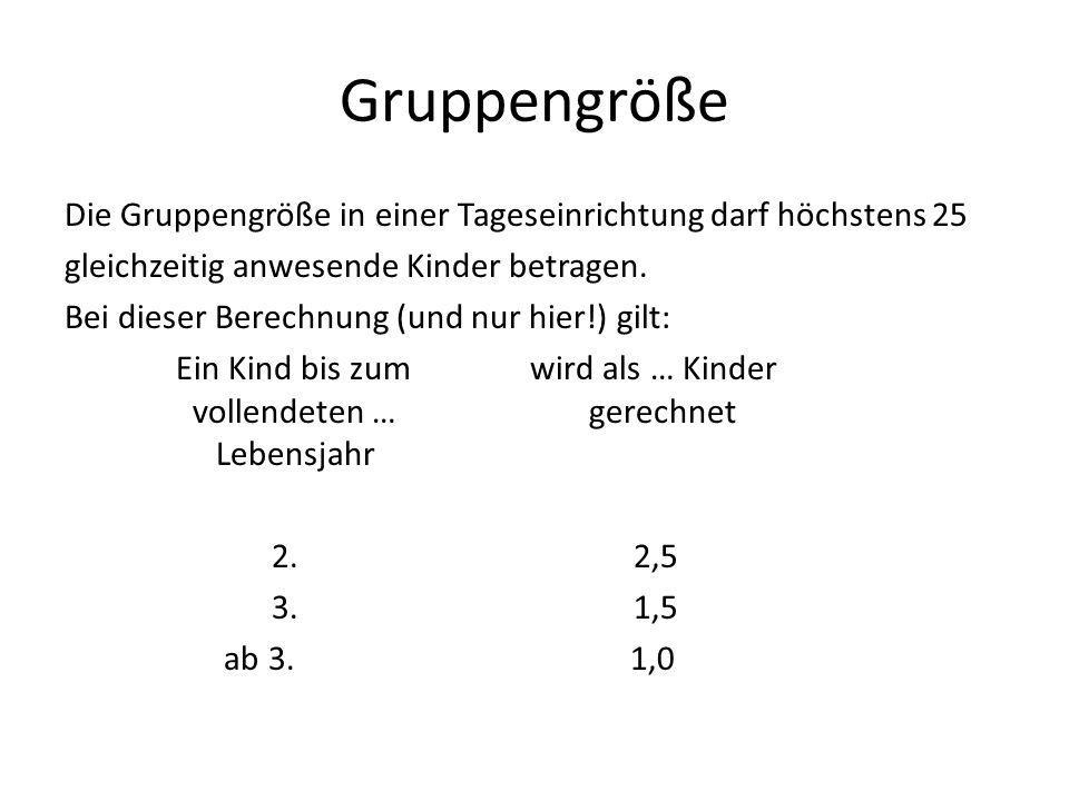 Gruppengröße Die Gruppengröße in einer Tageseinrichtung darf höchstens 25 gleichzeitig anwesende Kinder betragen. Bei dieser Berechnung (und nur hier!