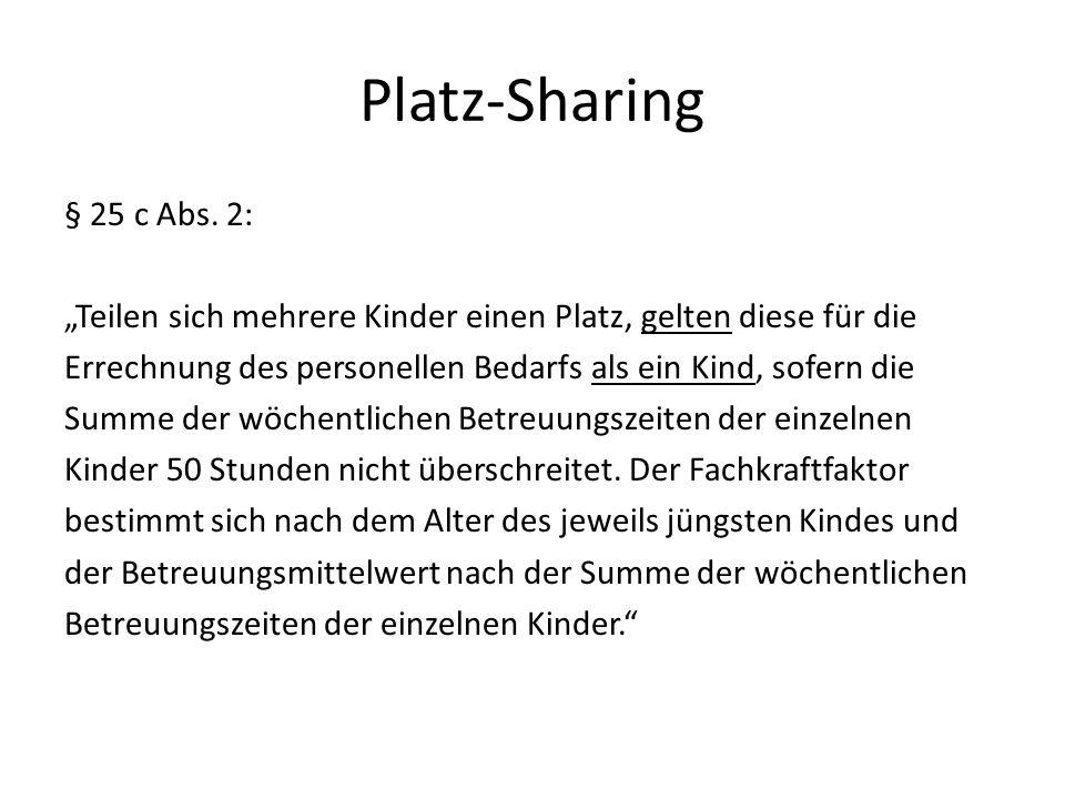 Platz-Sharing § 25 c Abs. 2: Teilen sich mehrere Kinder einen Platz, gelten diese für die Errechnung des personellen Bedarfs als ein Kind, sofern die
