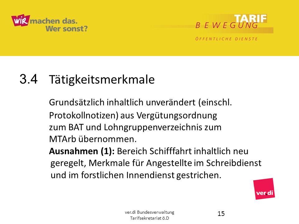 3.4 Tätigkeitsmerkmale Grundsätzlich inhaltlich unverändert (einschl. Protokollnotizen) aus Vergütungsordnung zum BAT und Lohngruppenverzeichnis zum M