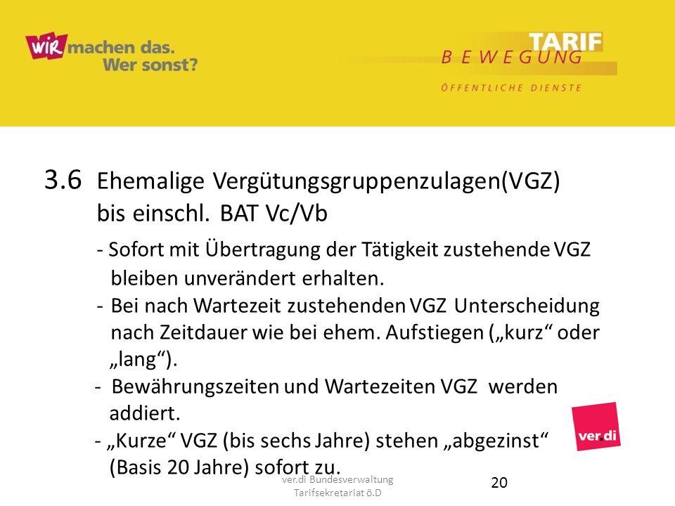 3.6 Ehemalige Vergütungsgruppenzulagen(VGZ) bis einschl. BAT Vc/Vb - Sofort mit Übertragung der Tätigkeit zustehende VGZ bleiben unverändert erhalten.
