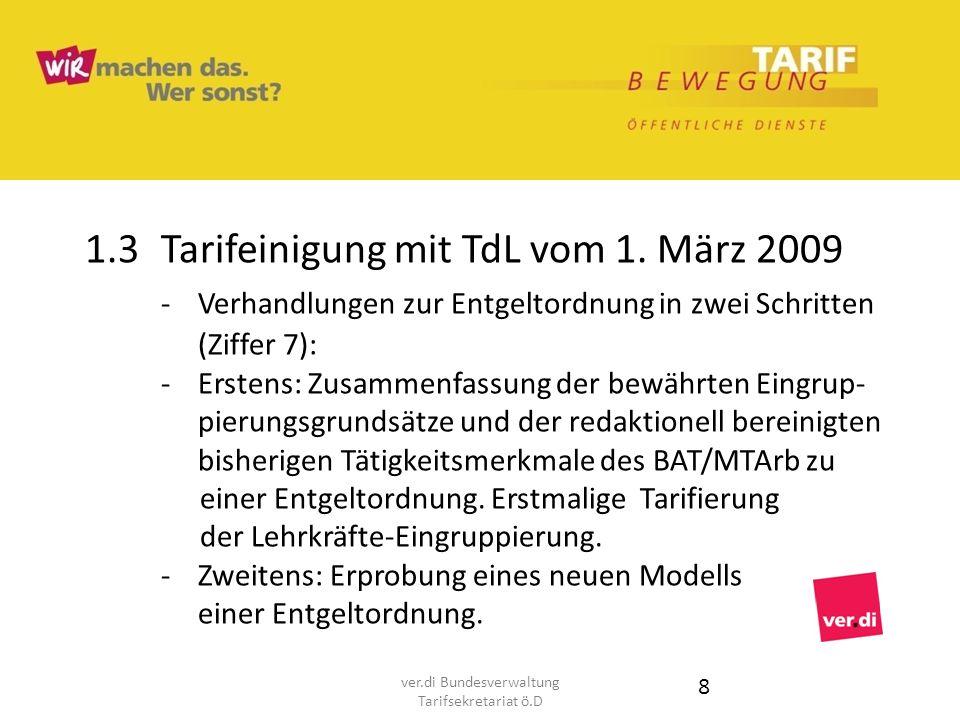 1.3 Tarifeinigung mit TdL vom 1. März 2009 -Verhandlungen zur Entgeltordnung in zwei Schritten (Ziffer 7): -Erstens: Zusammenfassung der bewährten Ein