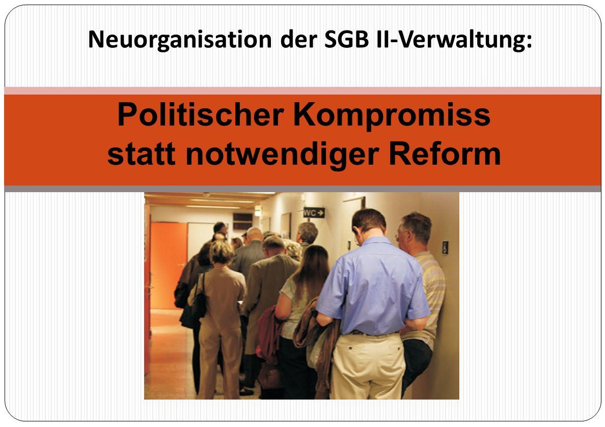Neuorganisation der SGB II-Verwaltung: Politischer Kompromiss statt notwendiger Reform