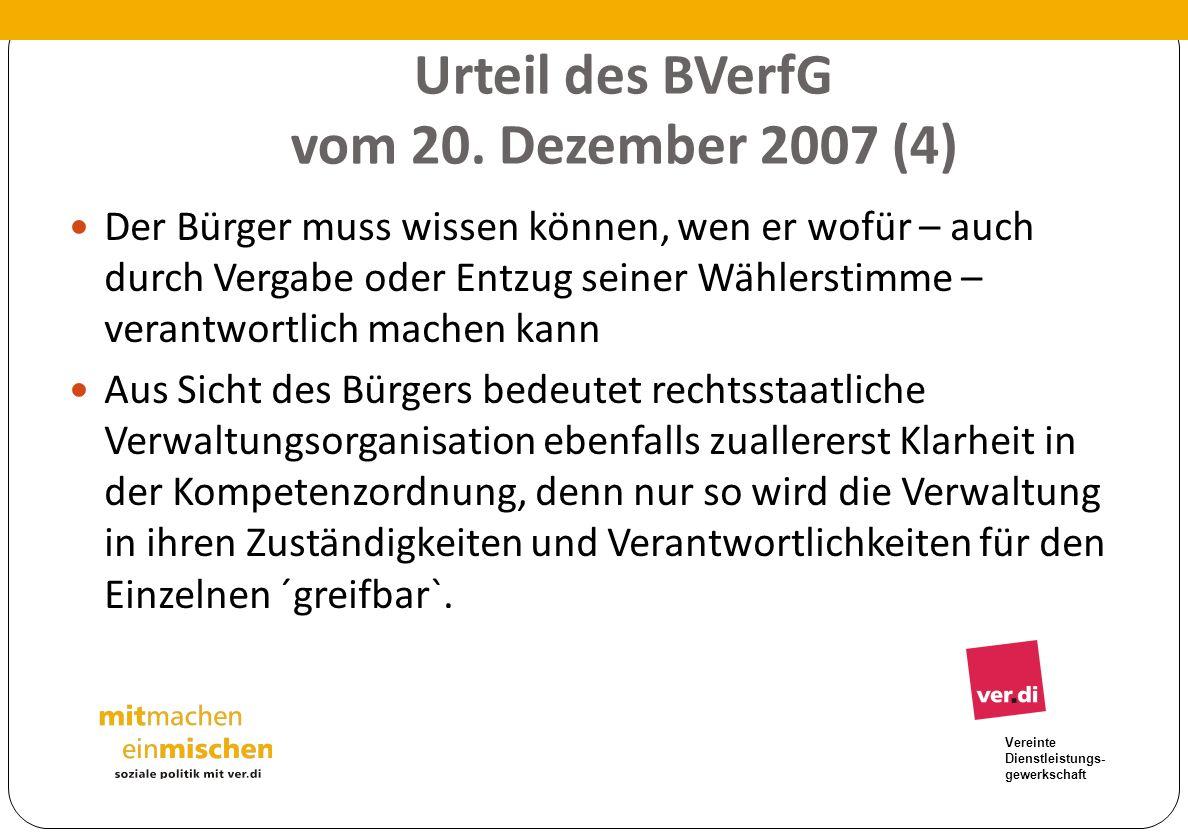 Vereinte Dienstleistungs- gewerkschaft Urteil des BVerfG vom 20. Dezember 2007 (4) Der Bürger muss wissen können, wen er wofür – auch durch Vergabe od