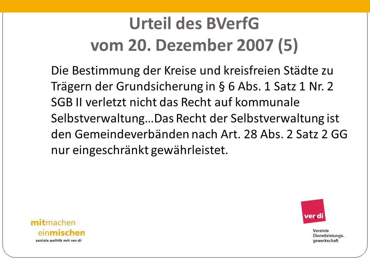 Vereinte Dienstleistungs- gewerkschaft Urteil des BVerfG vom 20. Dezember 2007 (5) Die Bestimmung der Kreise und kreisfreien Städte zu Trägern der Gru