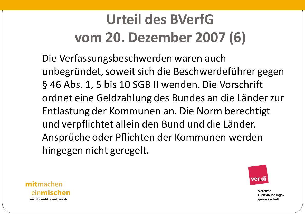 Vereinte Dienstleistungs- gewerkschaft Urteil des BVerfG vom 20. Dezember 2007 (6) Die Verfassungsbeschwerden waren auch unbegründet, soweit sich die