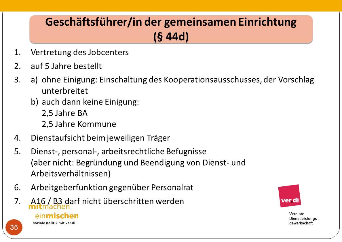 Vereinte Dienstleistungs- gewerkschaft Geschäftsführer/in der gemeinsamen Einrichtung (§ 44d) Geschäftsführer/in der gemeinsamen Einrichtung (§ 44d) 1