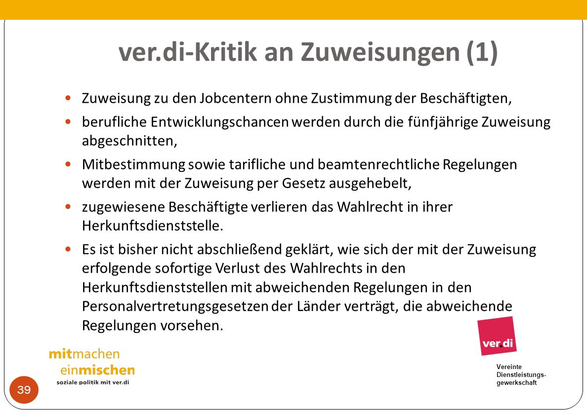 Vereinte Dienstleistungs- gewerkschaft ver.di-Kritik an Zuweisungen (1) Zuweisung zu den Jobcentern ohne Zustimmung der Beschäftigten, berufliche Entw