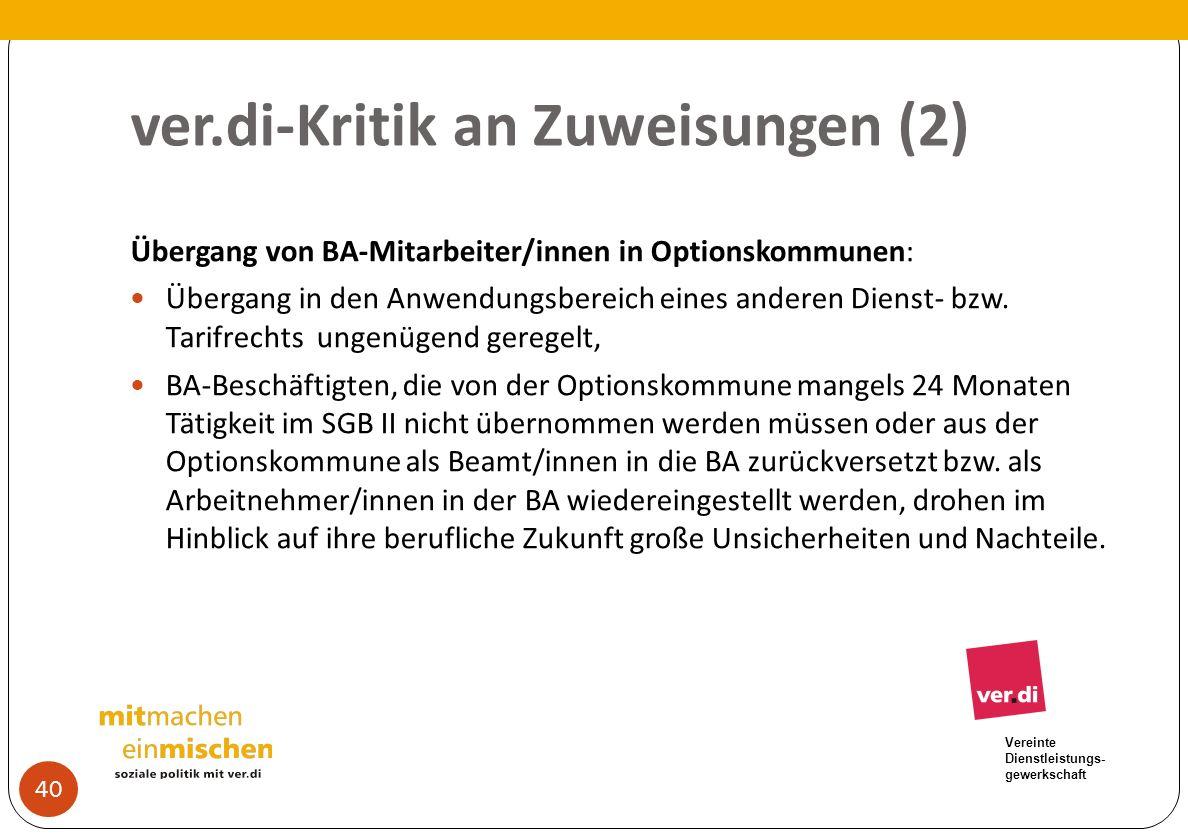 Vereinte Dienstleistungs- gewerkschaft ver.di-Kritik an Zuweisungen (2) Übergang von BA-Mitarbeiter/innen in Optionskommunen: Übergang in den Anwendun