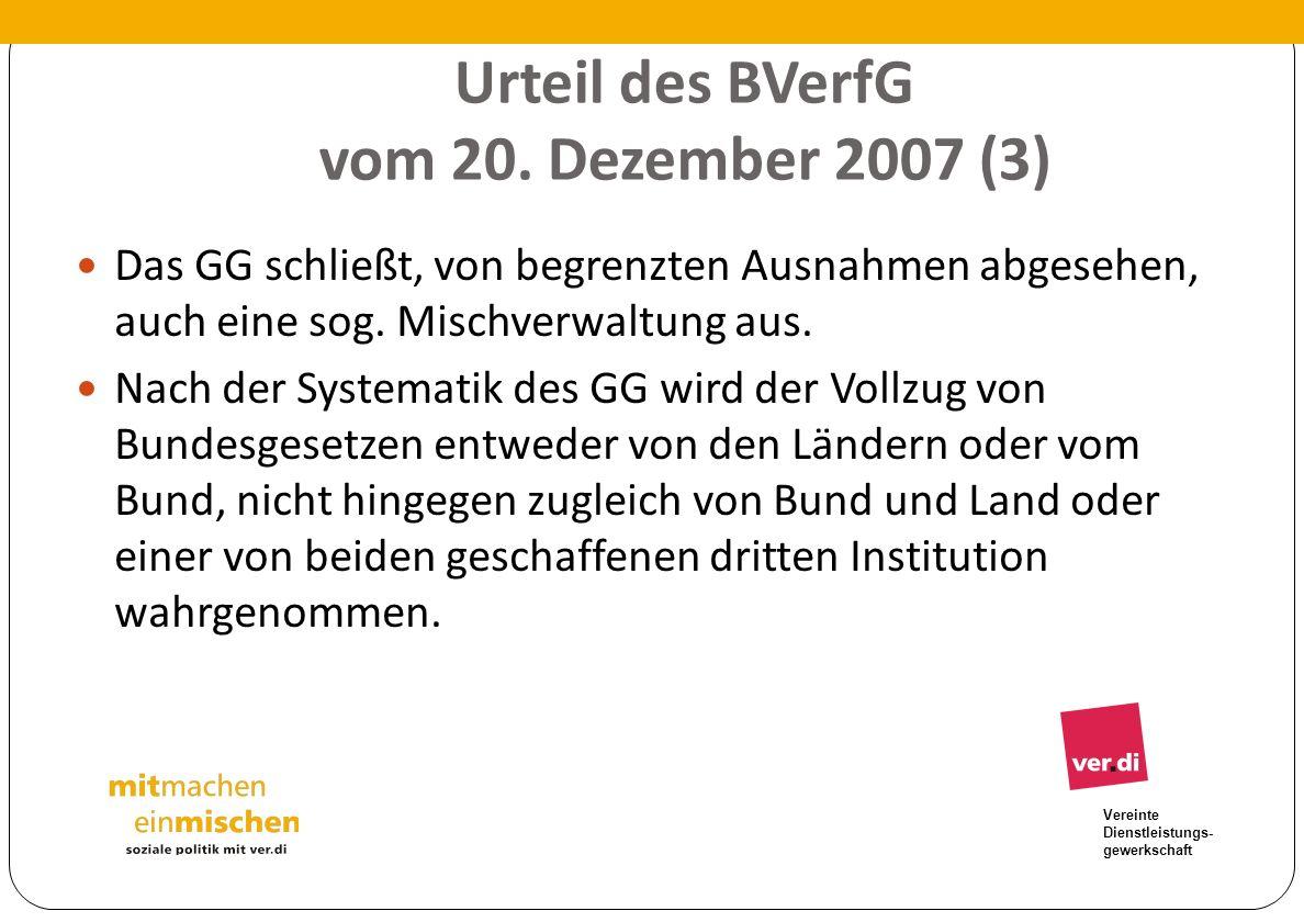 Vereinte Dienstleistungs- gewerkschaft Urteil des BVerfG vom 20. Dezember 2007 (3) Das GG schließt, von begrenzten Ausnahmen abgesehen, auch eine sog.