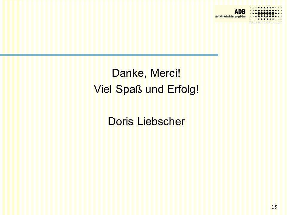 15 Danke, Mercí! Viel Spaß und Erfolg! Doris Liebscher