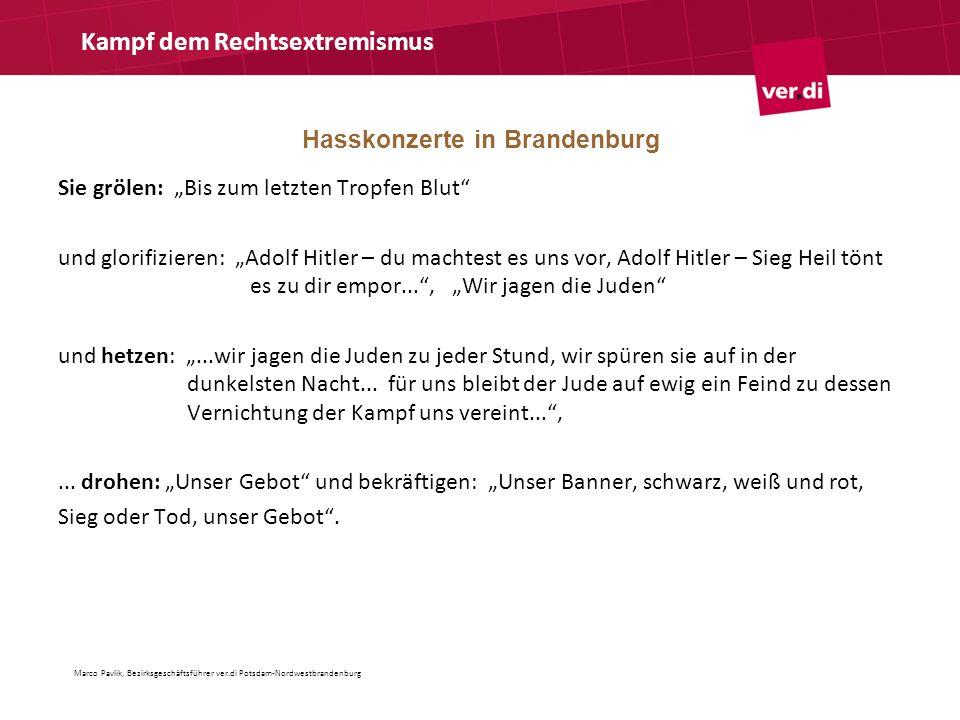 Hasskonzerte in Brandenburg Kampf dem Rechtsextremismus Sie grölen: Bis zum letzten Tropfen Blut und glorifizieren: Adolf Hitler – du machtest es uns