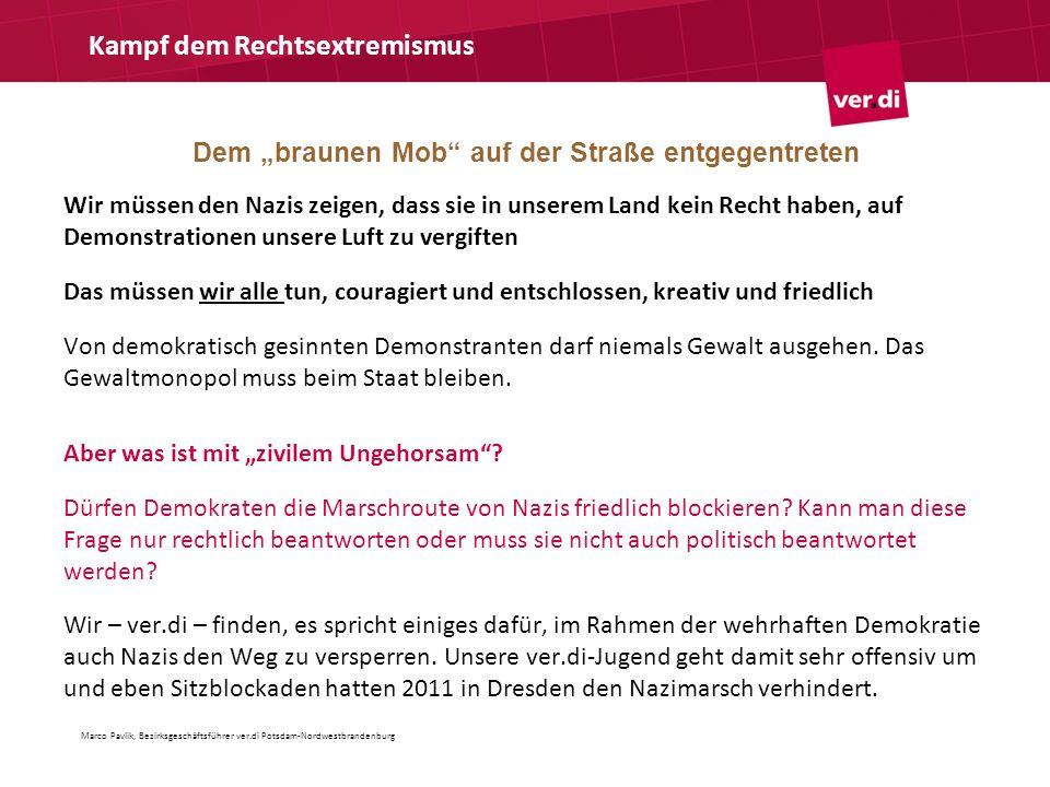 Dem braunen Mob auf der Straße entgegentreten Kampf dem Rechtsextremismus Wir müssen den Nazis zeigen, dass sie in unserem Land kein Recht haben, auf