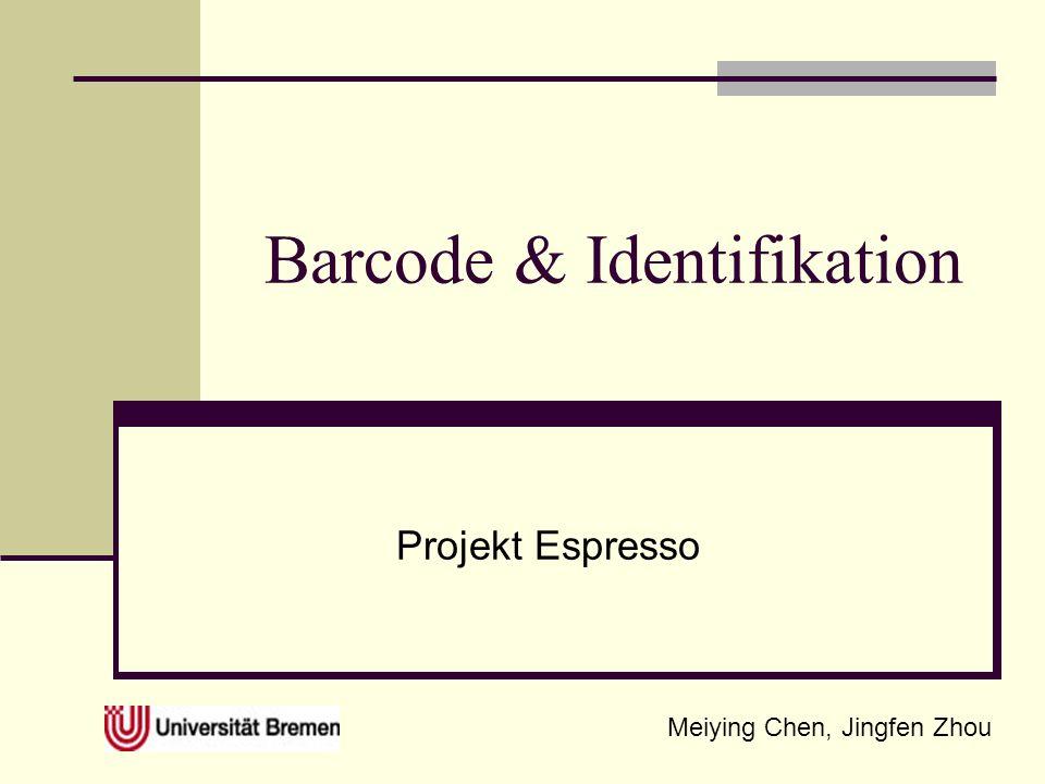 Barcode & Identifikation Projekt Espresso Meiying Chen, Jingfen Zhou