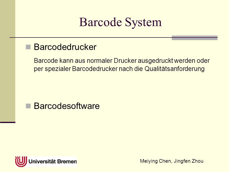 Meiying Chen, Jingfen Zhou Barcode System Barcodedrucker Barcode kann aus normaler Drucker ausgedruckt werden oder per spezialer Barcodedrucker nach d