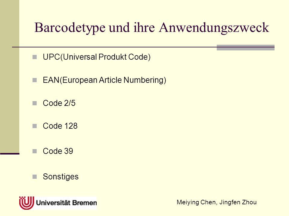 Meiying Chen, Jingfen Zhou Barcodetype und ihre Anwendungszweck UPC(Universal Produkt Code) EAN(European Article Numbering) Code 2/5 Code 128 Code 39