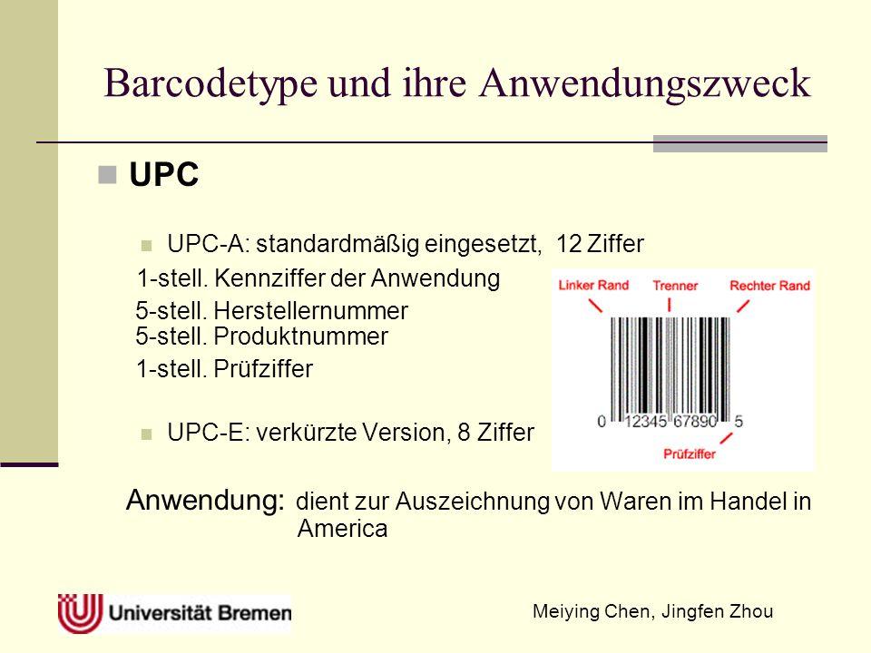 Meiying Chen, Jingfen Zhou Barcodetype und ihre Anwendungszweck UPC UPC-A: standardmäßig eingesetzt, 12 Ziffer 1-stell. Kennziffer der Anwendung 5-ste