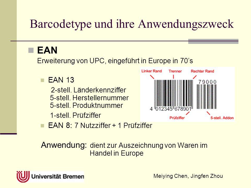 Meiying Chen, Jingfen Zhou Barcodetype und ihre Anwendungszweck EAN Erweiterung von UPC, eingeführt in Europe in 70s EAN 13 2-stell. Länderkennziffer