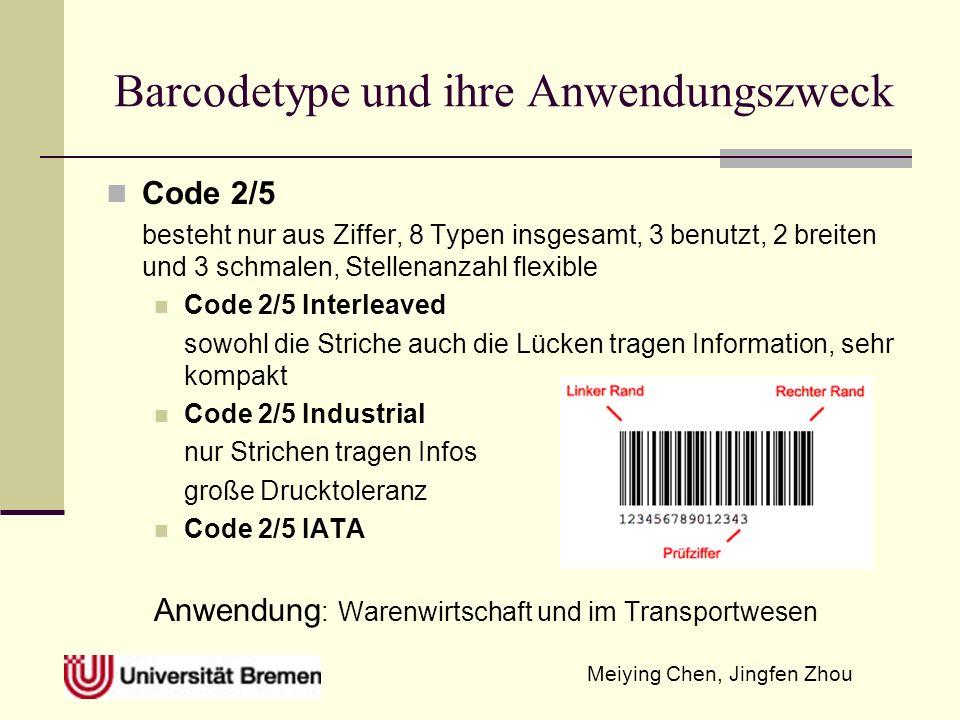 Meiying Chen, Jingfen Zhou Barcodetype und ihre Anwendungszweck Code 2/5 besteht nur aus Ziffer, 8 Typen insgesamt, 3 benutzt, 2 breiten und 3 schmale