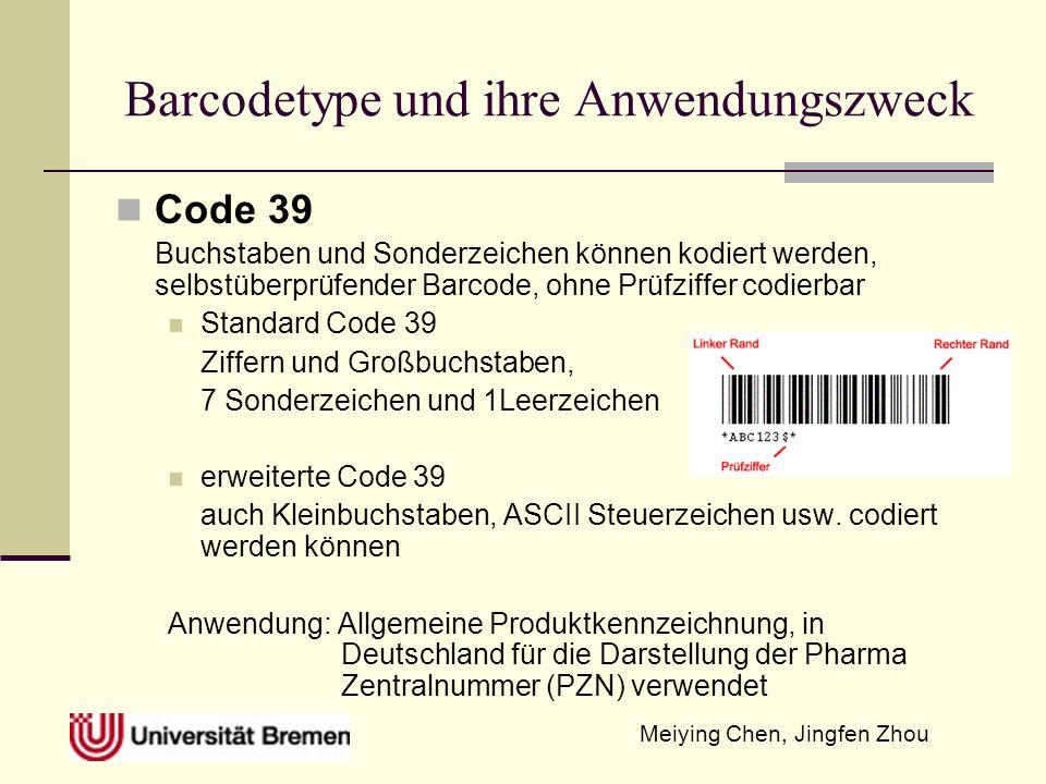 Meiying Chen, Jingfen Zhou Barcodetype und ihre Anwendungszweck Code 39 Buchstaben und Sonderzeichen können kodiert werden, selbstüberprüfender Barcod