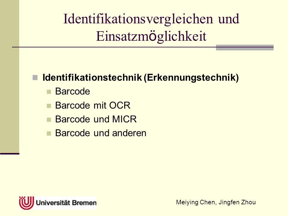 Meiying Chen, Jingfen Zhou Identifikationsvergleichen und Einsatzm ö glichkeit Identifikationstechnik (Erkennungstechnik) Barcode Barcode mit OCR Barcode und MICR Barcode und anderen