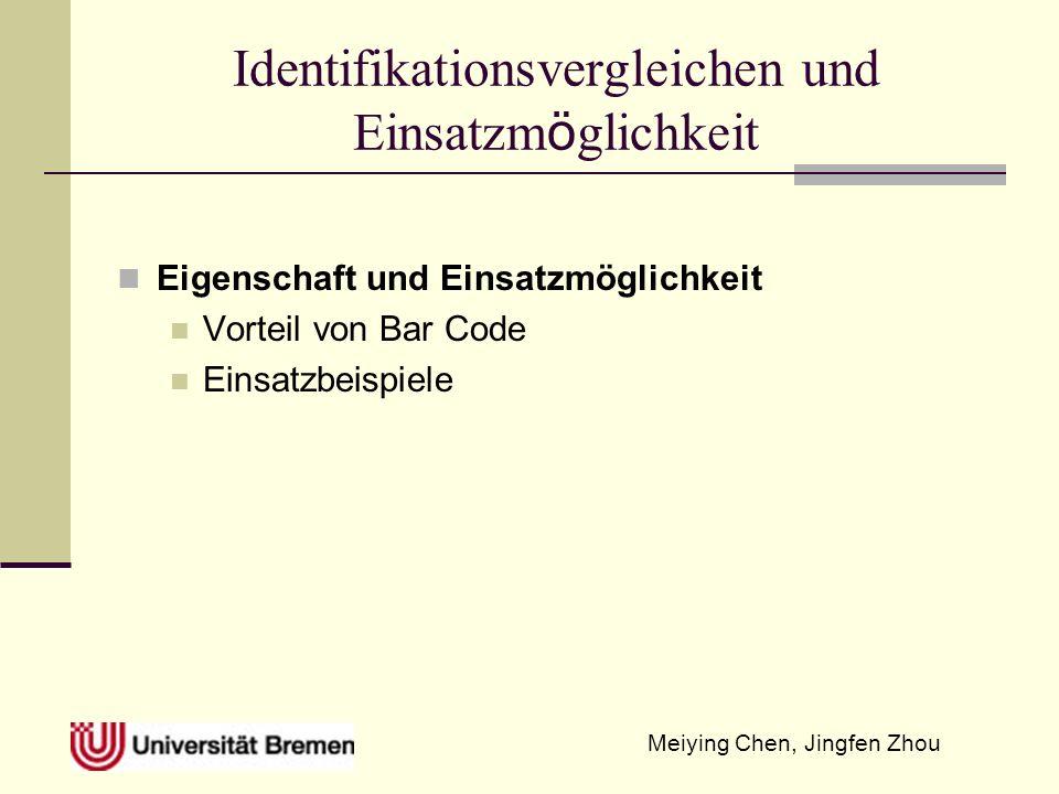 Meiying Chen, Jingfen Zhou Identifikationsvergleichen und Einsatzm ö glichkeit Eigenschaft und Einsatzmöglichkeit Vorteil von Bar Code Einsatzbeispiele