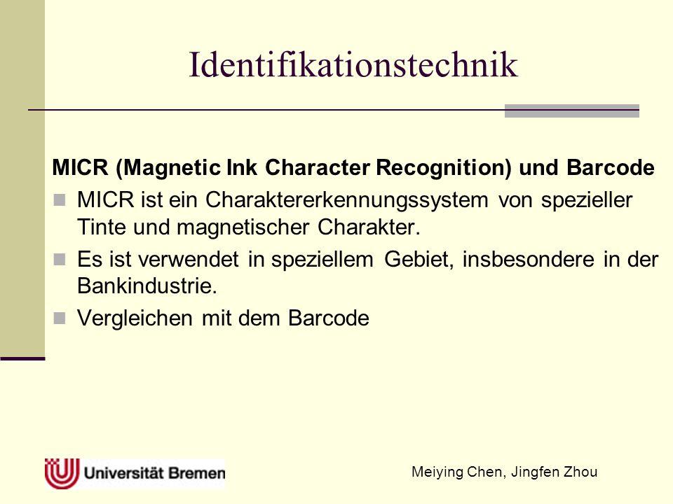 Meiying Chen, Jingfen Zhou Identifikationstechnik MICR (Magnetic Ink Character Recognition) und Barcode MICR ist ein Charaktererkennungssystem von spe