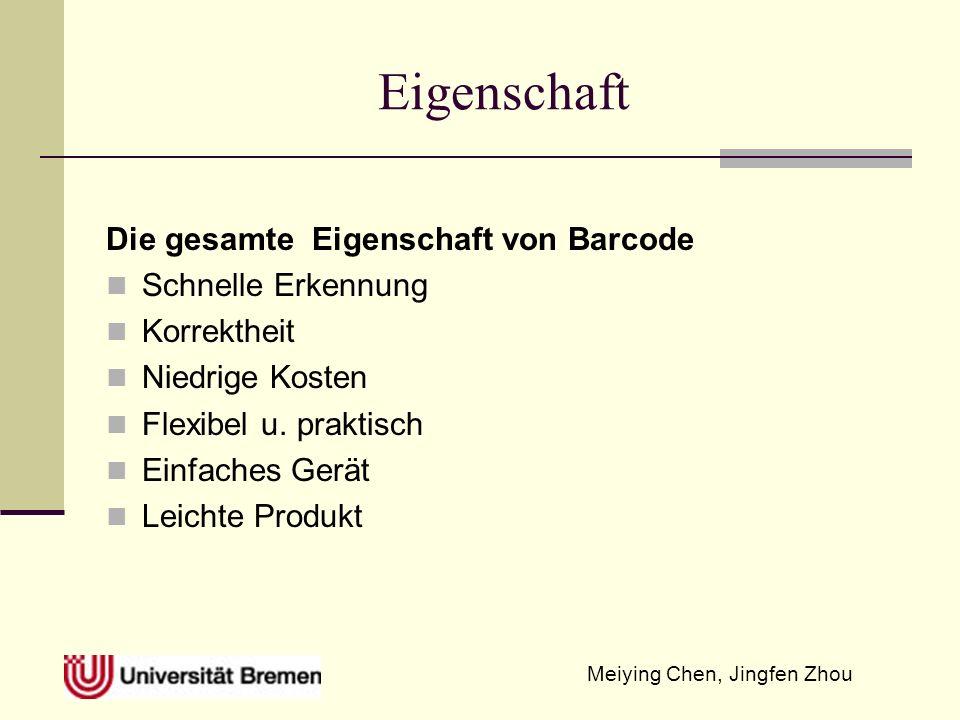 Meiying Chen, Jingfen Zhou Eigenschaft Die gesamte Eigenschaft von Barcode Schnelle Erkennung Korrektheit Niedrige Kosten Flexibel u. praktisch Einfac