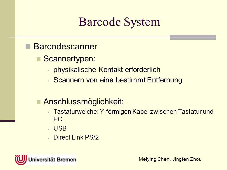 Meiying Chen, Jingfen Zhou Barcode System Barcodescanner Scannertypen: physikalische Kontakt erforderlich Scannern von eine bestimmt Entfernung Anschl