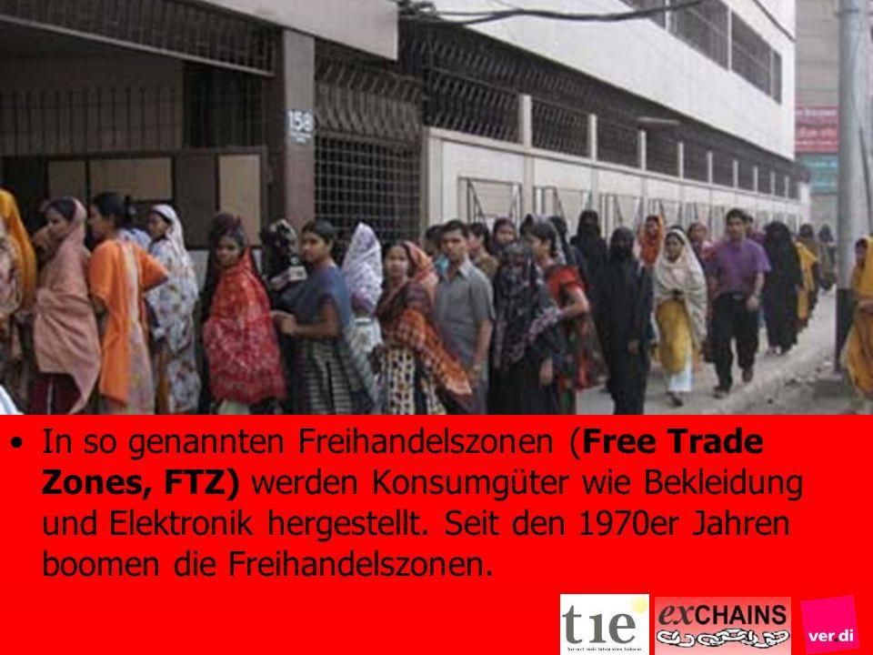 In so genannten Freihandelszonen (Free Trade Zones, FTZ) werden Konsumgüter wie Bekleidung und Elektronik hergestellt. Seit den 1970er Jahren boomen d