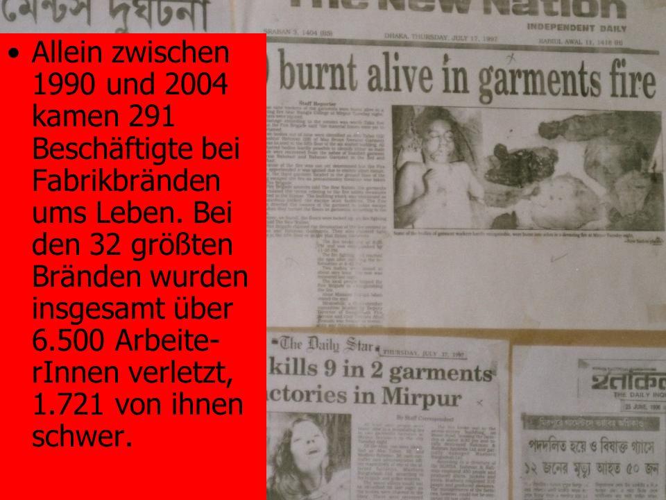 Allein zwischen 1990 und 2004 kamen 291 Beschäftigte bei Fabrikbränden ums Leben. Bei den 32 größten Bränden wurden insgesamt über 6.500 Arbeite- rInn