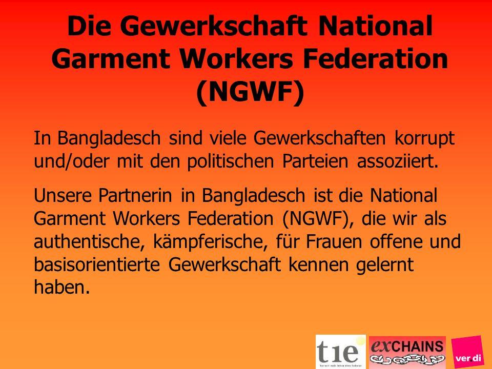 In Bangladesch sind viele Gewerkschaften korrupt und/oder mit den politischen Parteien assoziiert. Unsere Partnerin in Bangladesch ist die National Ga