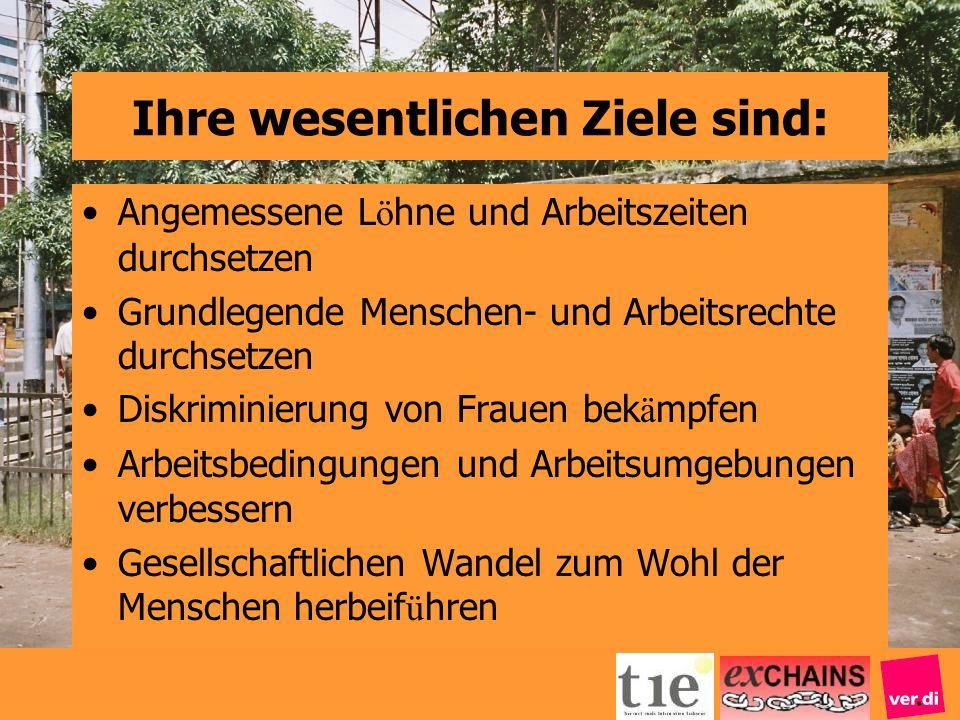 Ihre wesentlichen Ziele sind: Angemessene L ö hne und Arbeitszeiten durchsetzen Grundlegende Menschen- und Arbeitsrechte durchsetzen Diskriminierung v