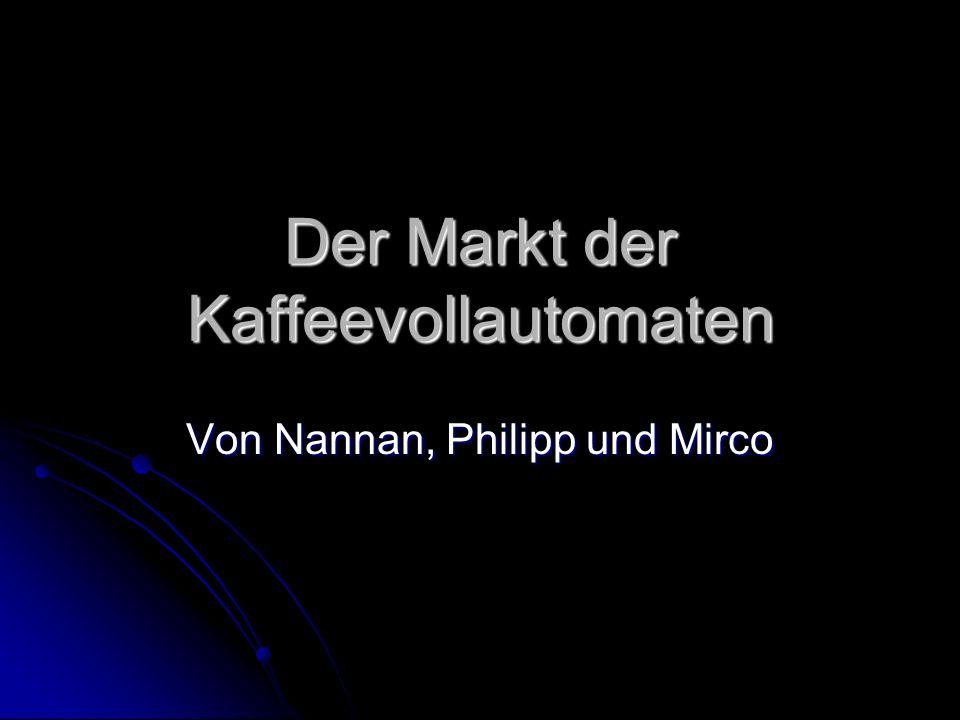 Der Markt der Kaffeevollautomaten Von Nannan, Philipp und Mirco