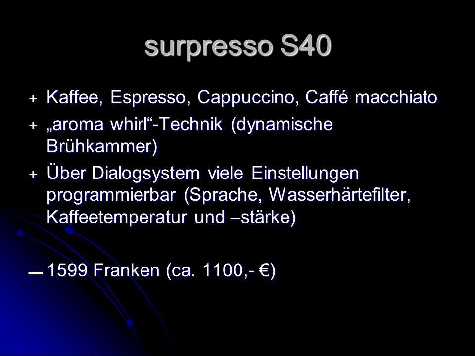 + Kaffee, Espresso, Cappuccino, Caffé macchiato + aroma whirl-Technik (dynamische Brühkammer) + Über Dialogsystem viele Einstellungen programmierbar (