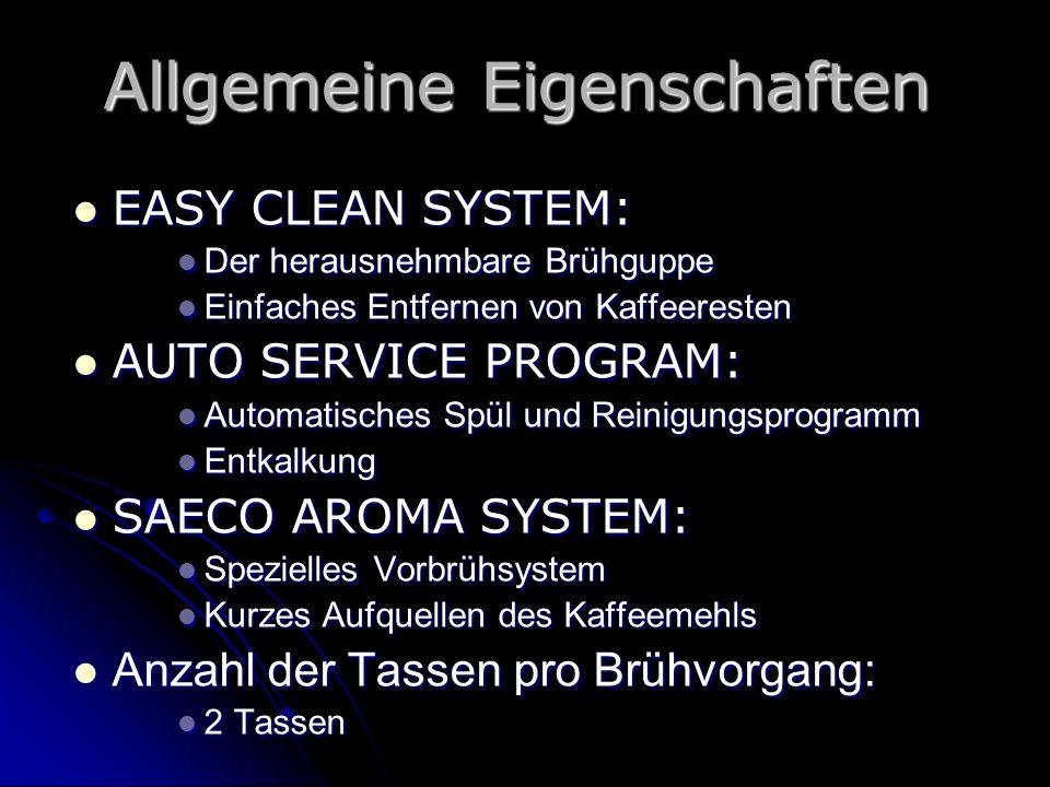 Allgemeine Eigenschaften EASY CLEAN SYSTEM: EASY CLEAN SYSTEM: Der herausnehmbare Brühguppe Der herausnehmbare Brühguppe Einfaches Entfernen von Kaffe
