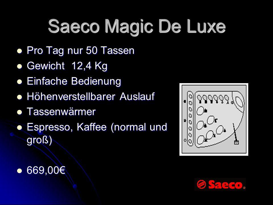 Saeco Magic De Luxe Pro Tag nur 50 Tassen Pro Tag nur 50 Tassen Gewicht 12,4 Kg Gewicht 12,4 Kg Einfache Bedienung Einfache Bedienung Höhenverstellbar