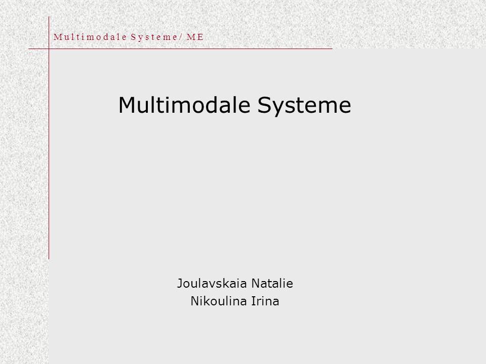 M u l t i m o d a l e S y s t e m e / M E Multimodale Systeme Joulavskaia Natalie Nikoulina Irina