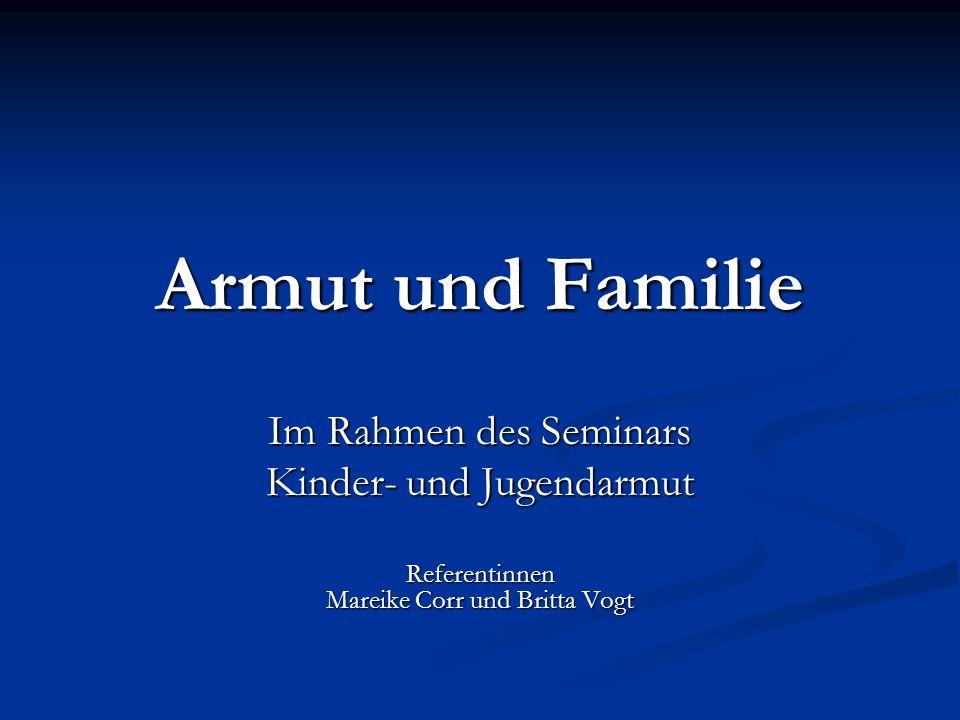 Armut und Familie Im Rahmen des Seminars Kinder- und Jugendarmut Referentinnen Mareike Corr und Britta Vogt