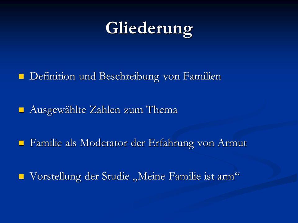 Gliederung Definition und Beschreibung von Familien Definition und Beschreibung von Familien Ausgewählte Zahlen zum Thema Ausgewählte Zahlen zum Thema