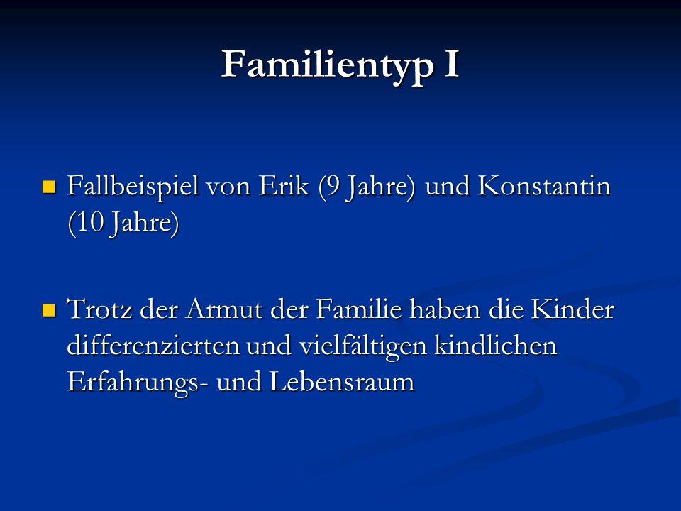 Familientyp I Fallbeispiel von Erik (9 Jahre) und Konstantin (10 Jahre) Fallbeispiel von Erik (9 Jahre) und Konstantin (10 Jahre) Trotz der Armut der