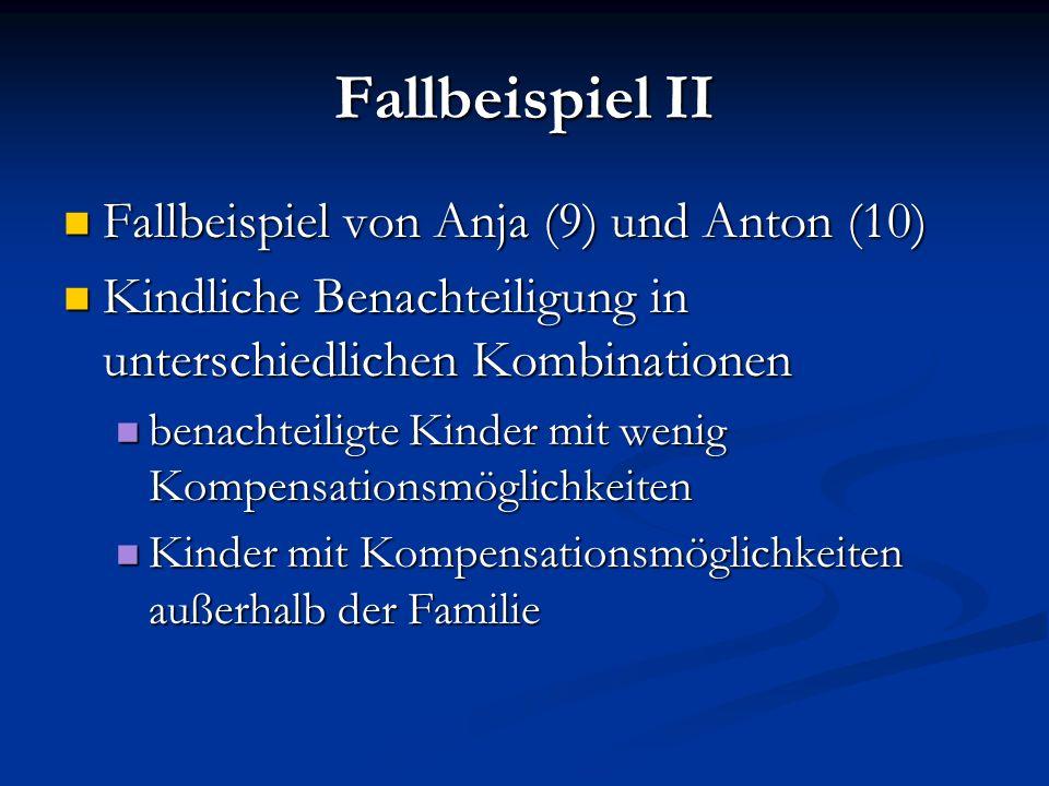 Fallbeispiel II Fallbeispiel von Anja (9) und Anton (10) Fallbeispiel von Anja (9) und Anton (10) Kindliche Benachteiligung in unterschiedlichen Kombi