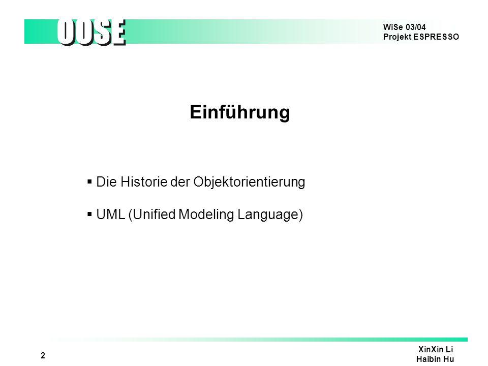 WiSe 03/04 Projekt ESPRESSO OOSE XinXin Li Haibin Hu 2 Einführung Die Historie der Objektorientierung UML (Unified Modeling Language)