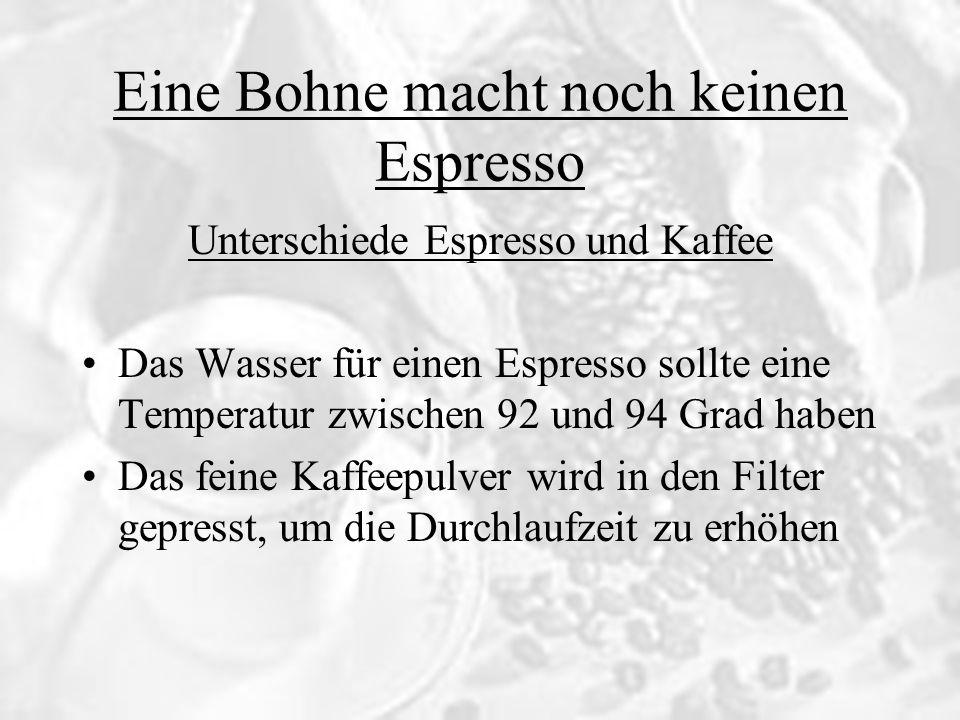 Eine Bohne macht noch keinen Espresso Unterschiede Espresso und Kaffee Das Wasser für einen Espresso sollte eine Temperatur zwischen 92 und 94 Grad ha