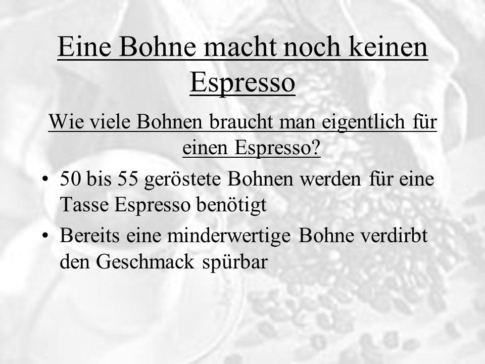 Eine Bohne macht noch keinen Espresso Wie viele Bohnen braucht man eigentlich für einen Espresso? 50 bis 55 geröstete Bohnen werden für eine Tasse Esp